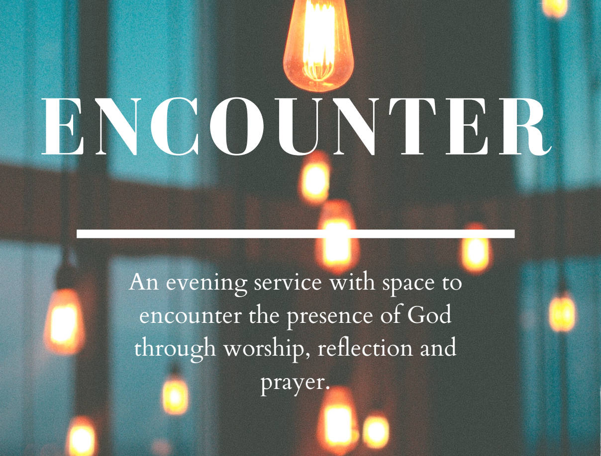 Encounter, our new evening service